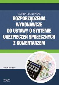 Rozporządzenia wykonawcze do ustawy o systemie ubezpieczeń społecznych 2016 z komentarzem - Joanna Goliniewska
