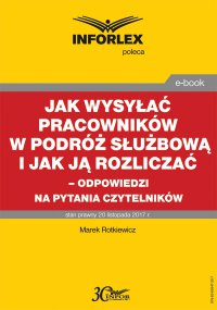 Jak wysyłać pracowników w podróż służbową i jak ją rozliczać – odpowiedzi na pytania Czytelników - Marek Rotkiewicz