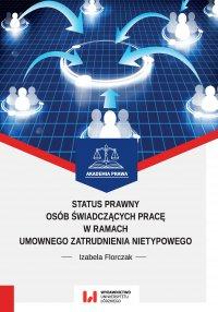 Status prawny osób świadczących pracę w ramach umownego zatrudnienia nietypowego - Izabela Florczak