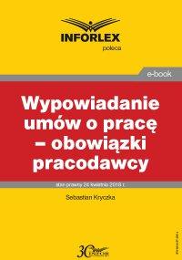 Wypowiadanie umów o pracę – obowiązki pracodawcy - Sebastian Kryczka