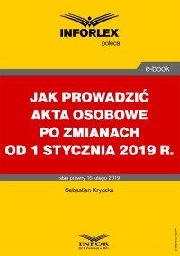 Jak prowadzić akta osobowe po zmianach od 1 stycznia 2019 r. - Sebastian Kryczka