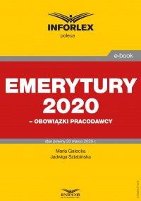 Emerytury 2020 – obowiązki pracodawcy - Maria Gałecka