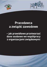 Pracodawca a związki zawodowe – jak prawidłowo przetwarzać dane osobowe we współpracy z organizacjami związkowymi - Michał Culepa