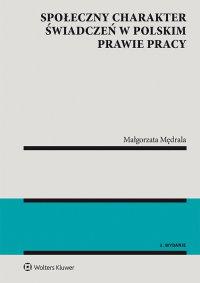 Społeczny charakter świadczeń w polskim prawie pracy - Małgorzata Mędrala