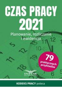 Czas Pracy 2021. Planowanie, rozliczanie i ewidencja - Opracowanie zbiorowe