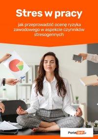 Stres w pracy – jak przeprowadzić ocenę ryzyka zawodowego w aspekcie czynników stresogennych - Anna Kucharska