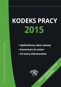 Kodeks pracy 2015 - nowe wydanie - Bożena Lenart