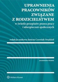 Uprawnienia pracowników związane z rodzicielstwem w świetle przepisów prawa pracy i ubezpieczeń społecznych - Justyna Czerniak-Swędzioł