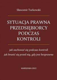 Sytuacja prawna przedsiębiorcy podczas kontroli - Sławomir Turkowski