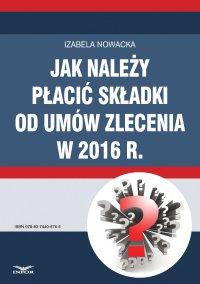 Jak należy płacić składki od umów zlecenia w 2016 r. - Izabela Nowacka