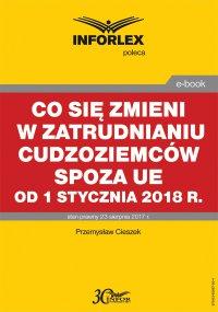 Co się zmieni w zatrudnianiu cudzoziemców spoza UE od 1 stycznia 2018 r. - Przemysław Ciszek