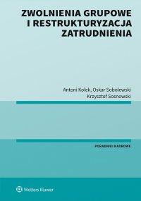 Zwolnienia grupowe i restrukturyzacja zatrudnienia - Antoni Kolek