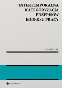 Intertemporalna kategoryzacja przepisów Kodeksu pracy - Daniel Książek