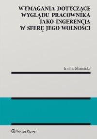Wymagania dotyczące wyglądu pracownika jako ingerencja w sferę jego wolności - Irmina Miernicka