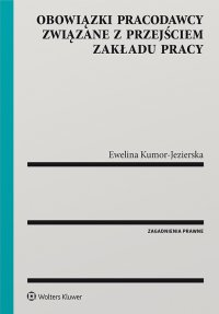 Obowiązki pracodawcy związane z przejściem zakładu pracy - Ewelina Kumor-Jezierska