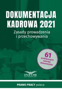 Dokumentacja kadrowa 2021.Zasady prowadzenia i przechowywania - Opracowanie zbiorowe