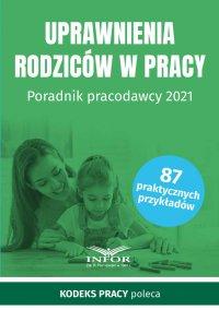 Uprawnienia rodziców w pracy. Poradnik pracodawcy 2021 - Opracowanie zbiorowe
