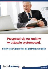 Przygotuj się na zmiany w ustawie systemowej. Praktyczne wskazówki dla płatników składek - Jakub Pioterek