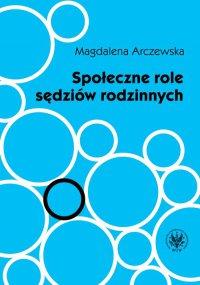 Społeczne role sędziów rodzinnych - Magdalena Arczewska