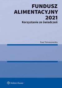 Fundusz Alimentacyjny 2021. Korzystanie ze świadczeń - Ewa Tomaszewska
