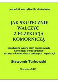 Jak skutecznie walczyć z egzekucją komorniczą - Sławomir Turkowski