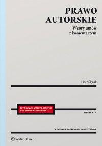 Prawo autorskie. Wzory umów z komentarzem Edytowalne wzory dostępne na stronie internetowej - Piotr Ślęzak