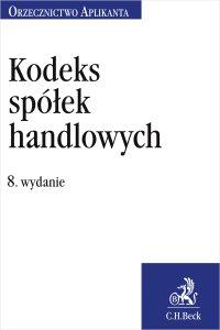 Kodeks spółek handlowych. Orzecznictwo Aplikanta. Wydanie 8 - Joanna Ablewicz
