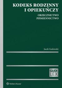 Kodeks rodzinny i opiekuńczy. Orzecznictwo. Piśmiennictwo - Jacek Gudowski