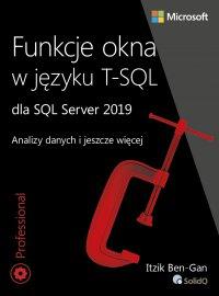 Funkcje okna w języku T-SQL dla SQL Server 2019 - Itzik Ben-Gan