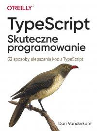 TypeScript: Skuteczne programowanie. - Dan Vanderkam