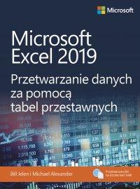 Microsoft Excel 2019 Przetwarzanie danych za pomocą tabel przestawnych - Bill Jelen