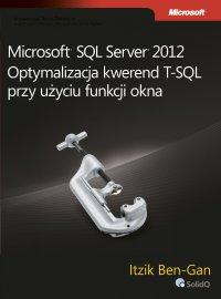 Microsoft SQL Server 2012 Optymalizacja kwerend T-SQL przy użyciu funkcji okna - Itzik Ben-Gan
