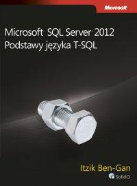 Microsoft SQL Server 2012 Podstawy języka T-SQL - Ben-Gan Itzik
