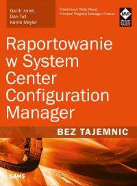 Raportowanie w System Center Configuration Manager Bez tajemnic - Garth Jones
