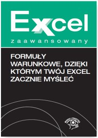 Formuły warunkowe, dzięki którym Twój Excel zacznie myśleć - Krzysztof Chojnacki
