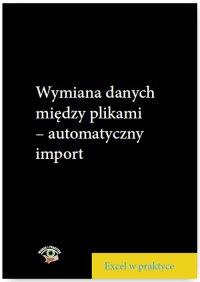 Wymiana danych między plikami - automatyczny import - Piotr Dynia