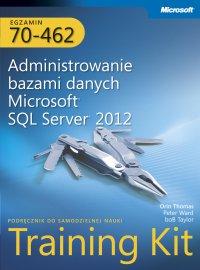 Egzamin 70-462 Administrowanie bazami danych Microsoft SQL Server 2012 Training Kit - Orin Thomas