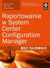 Raportowanie w System Center Configuration Manager Bez tajemnic - Garth Jones