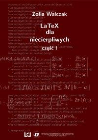 LaTeX dla niecierpliwych. Część pierwsza. Wydanie drugie poprawione i uzupełnione - Zofia Walczak