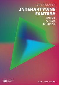 Interaktywne fantasy. Gatunek w grach cyfrowych - Maria B. Garda