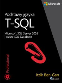 Podstawy języka T-SQL Microsoft SQL Server 2016 i Azure SQL Database - Itzik Ben-Gan