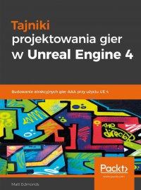 Tajniki projektowania gier w Unreal Engine 4 - Matt Edmonds