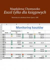 Excel tylko dlaksięgowych Zeszyt 1 - Magdalena Chomuszko