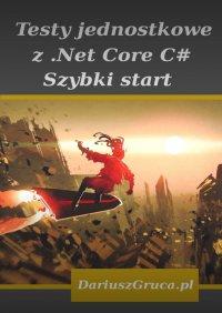 Testy jednostkowe zNet Core(C#) - Gruca Dariusz