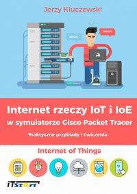 Internet rzeczy IoT i IoE w symulatorze Cisco Packet Tracer - Praktyczne przykłady i ćwiczenia - Jerzy Kluczewski