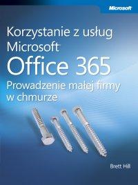 Korzystanie z usług Microsoft Office 365 Prowadzenie małej firmy w chmurze - Hill Brett