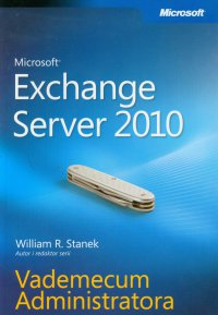 Microsoft Exchange Server 2010 Vademecum Administratora - William R. Stanek