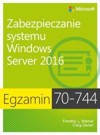 Egzamin 70-744 Zabezpieczanie systemu Windows Server 2016 - Craig Zacker
