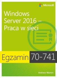 Egzamin 70-741 Windows Server 2016 Praca w sieci - Andrew James Warren