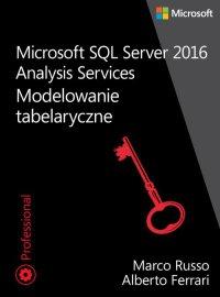 Microsoft SQL Server 2016 Analysis Services: Modelowanie tabelaryczne - Alberto Ferrari